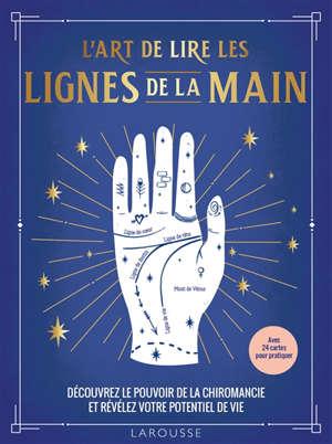 L'art de lire les lignes de la main : découvrez le pouvoir de la chiromancie et révélez votre potentiel de vie