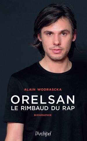 Orelsan : le Rimbaud du rap : biographie