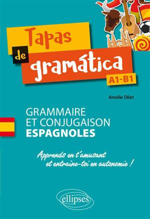Tapas de gramatica, A1-B1 : grammaire et conjugaison espagnoles : apprends en t'amusant et entraîne-toi en autonomie !