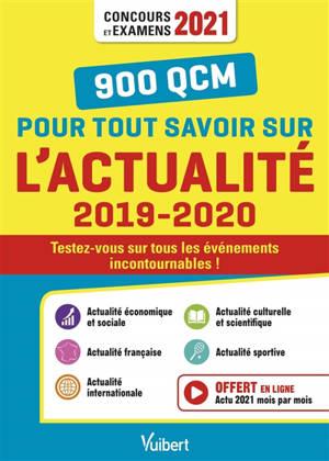 900 QCM pour tout savoir sur l'actualité 2019-2020 : testez-vous sur tous les événements incontournables ! : concours et examens 2021