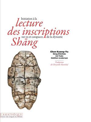 Initiation à la lecture des inscriptions sur os et carapaces de la dynastie Shâng