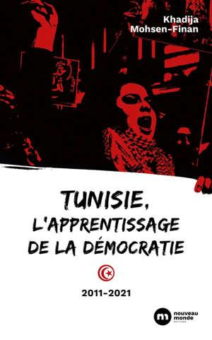 Tunisie, l'apprentissage de la démocratie : 2011-2021
