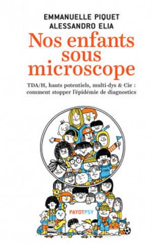 Nos enfants sous microscope : TDAH, hauts potentiels, multi-dys & Cie : comment stopper l'épidémie de diagnostics