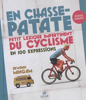 En chasse-patate : petit lexique impertinent du cyclisme : 100 expressions idiomatiques et décalées du cyclisme