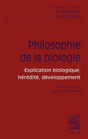 Textes clés de la philosophie de la biologie. Volume 1, Philosophie de la biologie : explication biologique, hérédité, développement