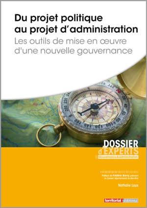 Du projet politique au projet d'administration : les outils de la mise en oeuvre d'une nouvelle gouvernance