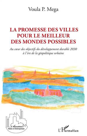 La promesse des villes pour le meilleur des mondes possibles : au coeur des objectifs du développement durable 2030 à l'ère de la géopolitique urbaine