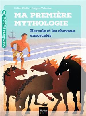 Ma première mythologie. Volume 3, Hercule et les chevaux ensorcelés