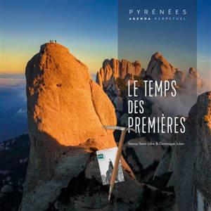 Le temps des premières : Pyrénées : agenda perpétuel