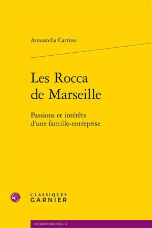 Les Rocca de Marseille : passions et intérêts d'une famille-entreprise