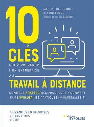 10 clés pour préparer mon entreprise au travail à distance : comment adapter mes processus ? Comment faire évoluer mes pratiques managériales ?