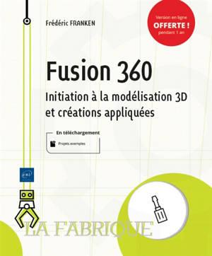 Fusion 360 : initiation à la modélisation 3D et créations appliquées