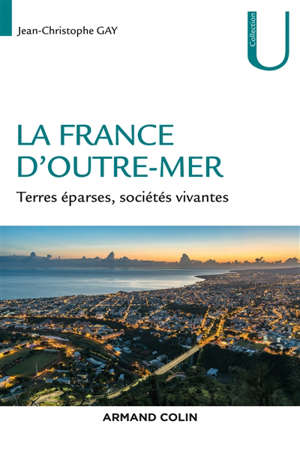 La France d'outre-mer : terres éparses, sociétés vivantes