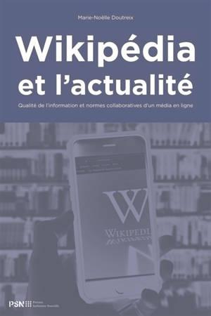 Wikipédia et l'actualité : qualité de l'information et normes collaboratives d'un média en ligne