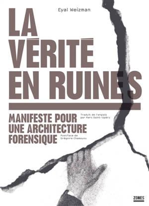 La vérité en ruines : manifeste pour une architecture forensique