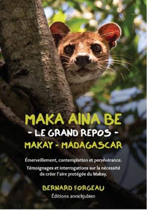 Maka aina be, le grand repos, Makay, Madagascar : émerveillement, contemplation et persévérance : témoignages et interrogations sur la nécessité de créer l'aire protégée du Makay
