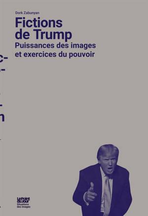 Fictions de Trump : puissances des images et exercices du pouvoir