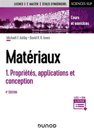 Matériaux. Volume 1, Propriétés, applications et conception : cours et exercices : Licence 3, master, écoles d'ingénieurs