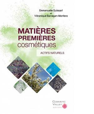 Matières premières cosmétiques. Volume 1, Actifs naturels