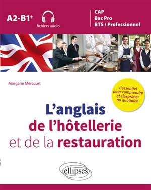 L'anglais de l'hôtellerie et de la restauration : CAP, bac pro, BTS, professionnel : A2-B1+