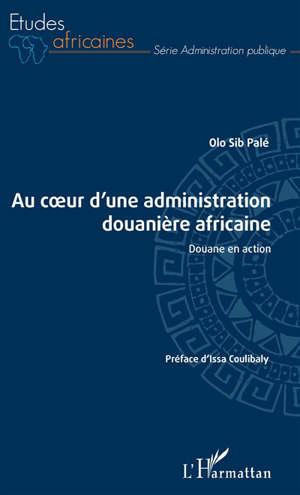 Au coeur d'une administration douanière africaine : douane en action