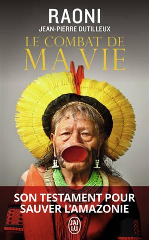 Le combat de ma vie : mon testament pour sauver l'Amazonie : récit