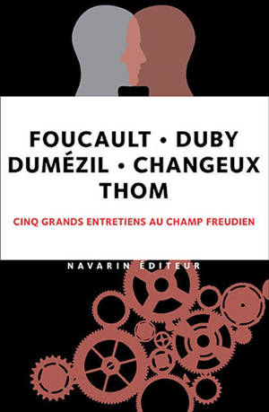 Foucault, Duby, Dumézil, Changeux, Thom : cinq grands entretiens au champ freudien