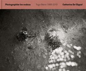 Photographier les vodous : Togo-Bénin 1988-2019