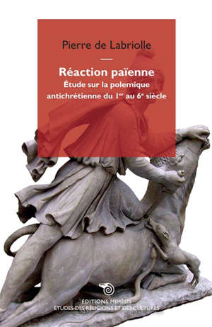 Réaction païenne : étude sur la polémique antichrétienne du Ier au VIe siècle