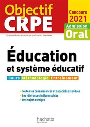 Education et système éducatif : admission oral, concours 2021 : cours, méthodologie, entraînement