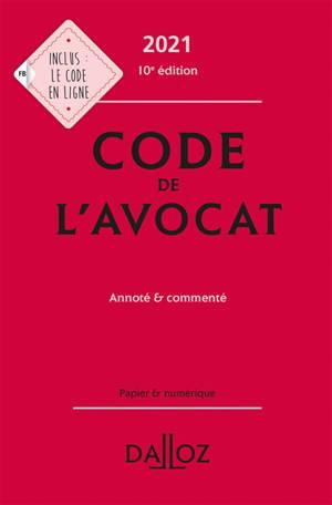 Code de l'avocat 2021 : annoté & commenté