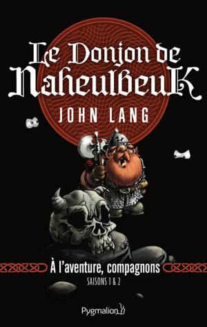 Le donjon de Naheulbeuk. Volume 0, A l'aventure, compagnons : saisons 1 & 2
