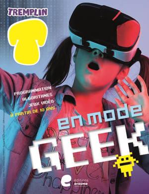 En mode geek : programmation, algorithmes, jeux vidéo