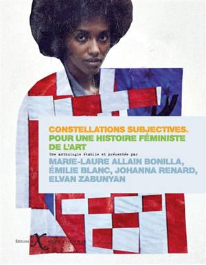 Constellations subjectives : pour une histoire féministe de l'art