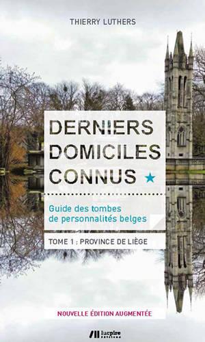 Derniers domiciles connus : guide des tombes de personnalités belges. Volume 1, Province de Liège