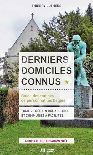 Derniers domiciles connus : guide des tombes de personnalités belges. Volume 2, Région bruxelloise et communes à facilités