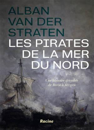 Les pirates de la mer du Nord : une histoire dévoilée de Brest à Bergen