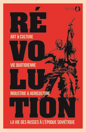 Révolution : art & culture, vie quotidienne, industrie & agriculture, la vie des Russes à l'époque soviétique