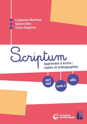 Scriptum CE1, CE2, cycle 3, Ulis : apprendre à écrire : copier et orthographier