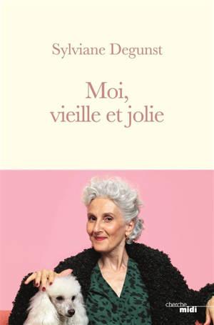Moi, vieille et jolie : récit