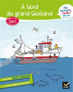A bord du grand Goéland : ma lecture facile ! CM1, CM2, 9-11 ans : adapté aux enfants dys ou en difficultés d'apprentissage