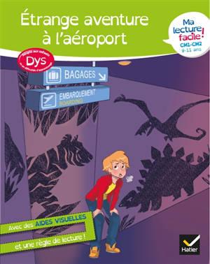 Etrange aventure à l'aéroport : ma lecture facile ! CM1, CM2, 9-11 ans : adapté aux enfants dys ou en difficulté d'apprentissage