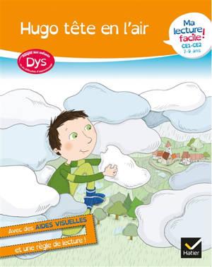 Hugo tête en l'air : ma lecture facile ! CE1, CE2, 7-9 ans : adapté aux enfants dys ou en difficultés d'apprentissage