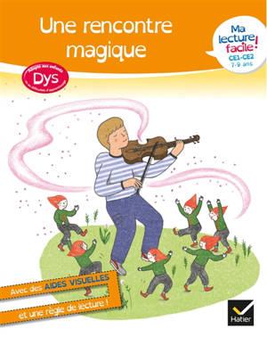 Une rencontre magique : ma lecture facile ! CE1, CE2, 7-9 ans : adapté aux enfants dys ou en difficultés d'apprentissage