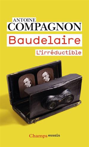 Baudelaire : l'irréductible