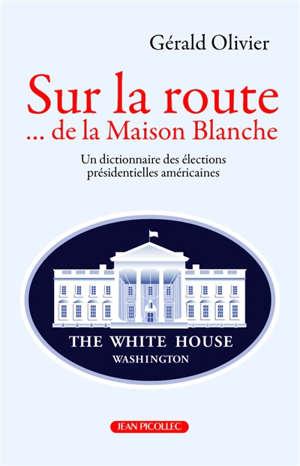 Sur la route... de la Maison Blanche : un dictionnaire des élections présidentielles américaines