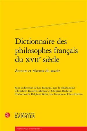 Dictionnaire des philosophes français du XVIIe siècle : acteurs et réseaux du savoir