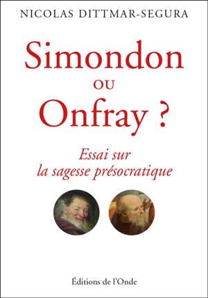 Simondon ou Onfray ? : essai sur la sagesse présocratique