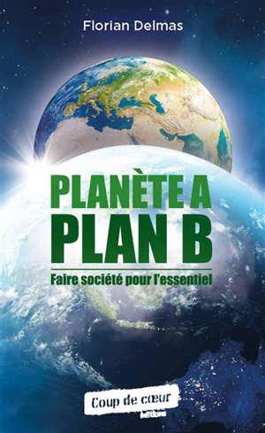 Planète A plan B : faire société pour l'essentiel