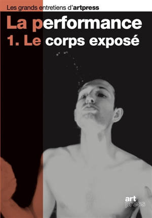 La performance. Volume 1, Le corps exposé